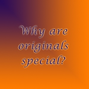 Why-are-originals-special